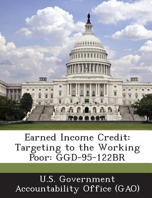 Bibliogov Earned Income Credit: Targeting to the Working Poor: Ggd-95-122br by U. S. Government Accountability Office (/ U. S. Government at Sears.com