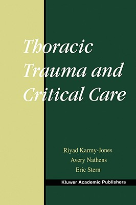 Thoracic Trauma and Critical Care By Karmy-Jones, Riyad (EDT)/ Nathens, Avery (EDT)/ Stern, Eric J. (EDT)